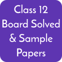 Class 12 CBSE Board Solved Papers & Sample Papers
