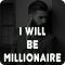 I will be Millionaire